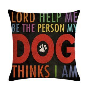 Help Me Be Who My Dog Thinks I Am Pillow Cover NEW